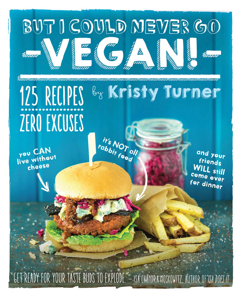 The cover image from the new cookbook from Kristy Turner, But I Could Never Go Vegan