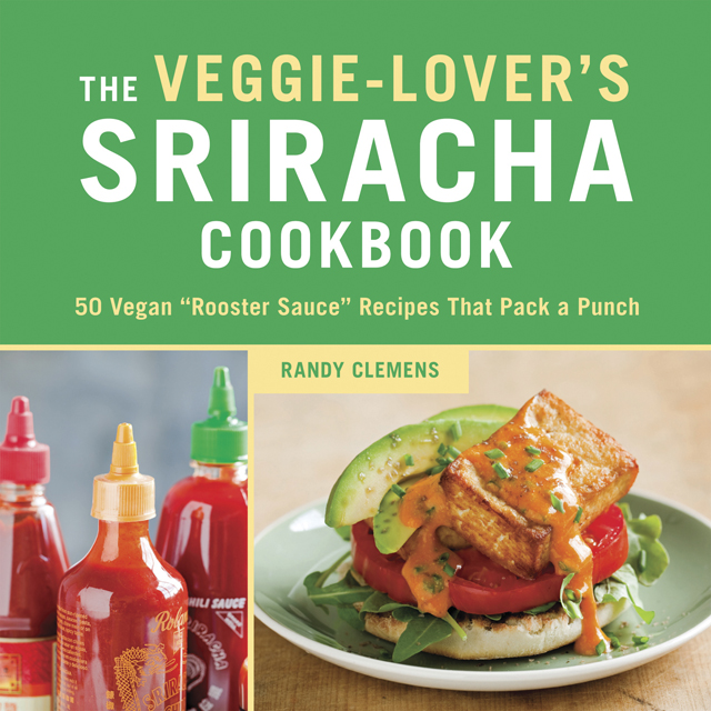 Cover for The Veggie-Lover's Sriracha Cookbook