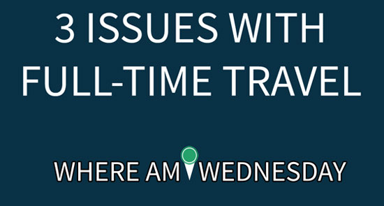 "White text with the words ""3 Issues With Full-Time Travel"" and ""Where Am I Wednesday"" on a blue background"