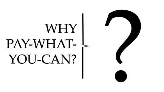 "White background with black text in the foreground that says ""Why Pay-What-You-Can?"" on the left-hand side of a thin vertical black line. On the right-hand side, there is a large question mark."