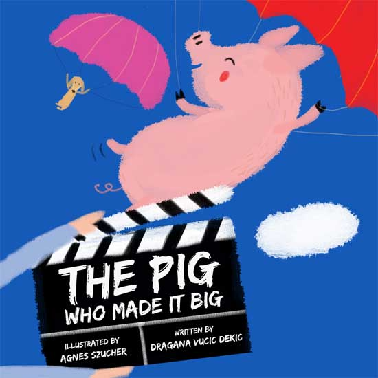 "Image contains an illustration of a pig and a small dog dropping from the sky with parachutes. Below the animals, there is a movie clapboard that says ""The Pig Who Made it Big"" in white chalk letters. Below this, and to the left on the board, similar coloured text says ""Illustrated by Agnes Szucher"". To the right of this, there is text that says ""Written by Dragana Vucic Dekic""."
