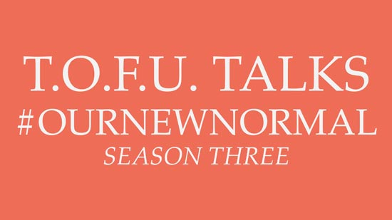 "Image contains an orange background with white text that says ""T.O.F.U. Talks #OurNewNormal Season Three""."