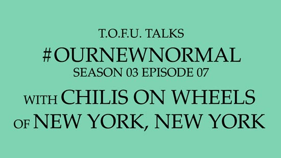 "Image contains centred black text on a light green background that says ""T.O.F.U. Talks #OurNewNormal Season 03 Episode 07 With Chilis On Wheels of New York, New York""."